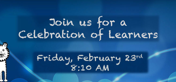 Celebration of Learners Video – 2/23/2018 at 8:10AM